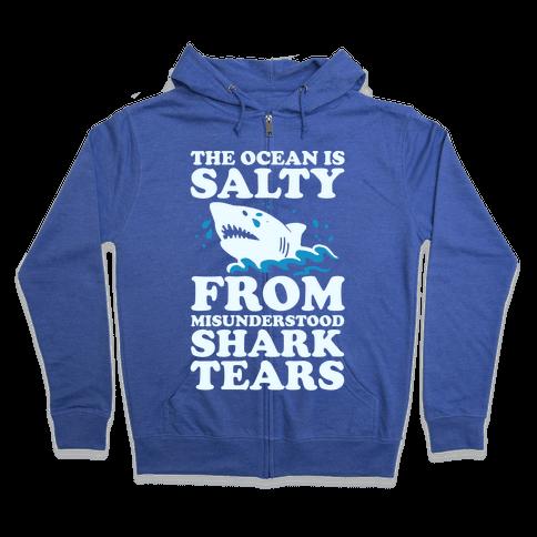 The Ocean Is Salty From Misunderstood Shark Tears Zip Hoodie
