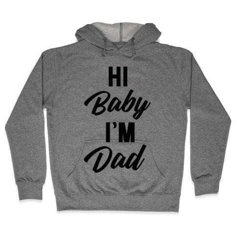 Hi Baby I'm Dad Hooded Sweatshirt