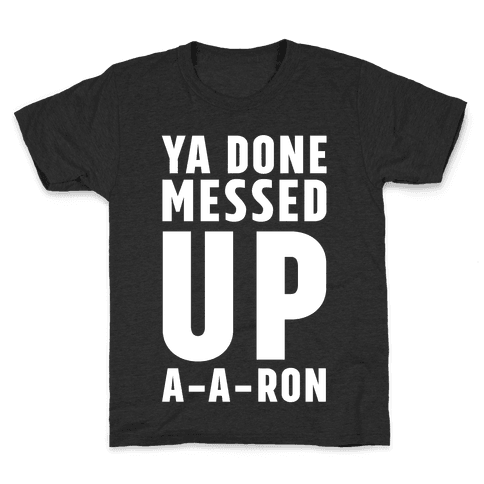 Ya Done Messed Up A-A-Ron Kids T-Shirt