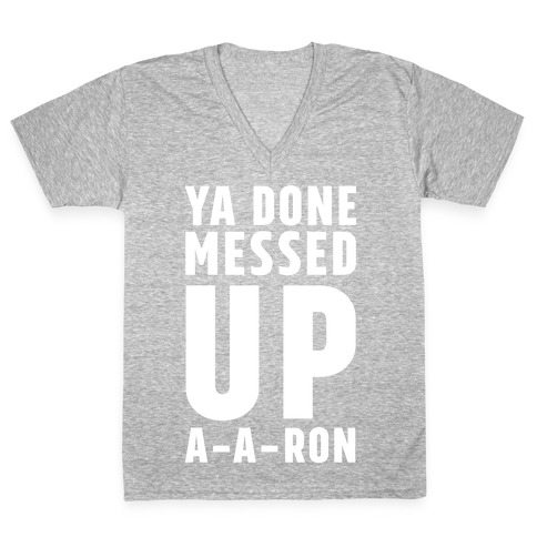 Ya Done Messed Up A-A-Ron V-Neck Tee Shirt