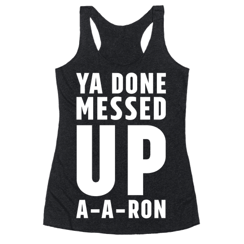 Ya Done Messed Up A-A-Ron Racerback Tank Top