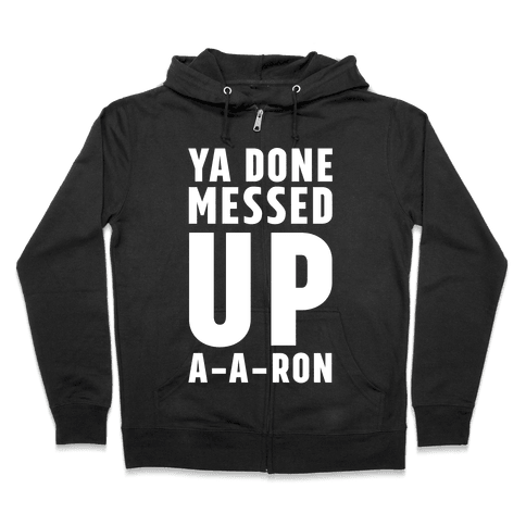 Ya Done Messed Up A-A-Ron Zip Hoodie