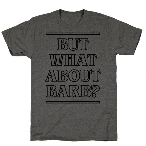 But What About Barb? Mens T-Shirt