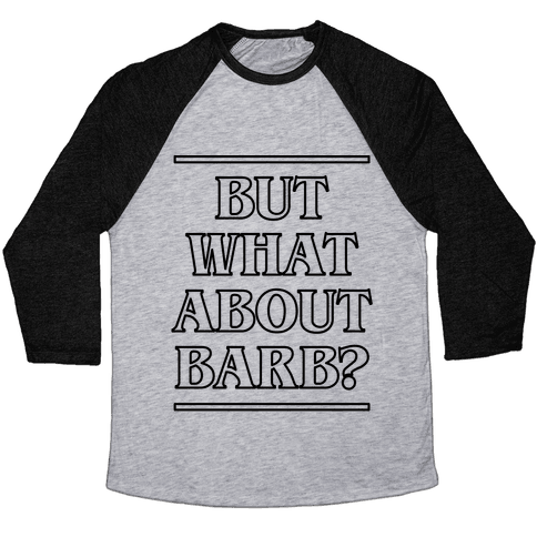 But What About Barb? Baseball Tee