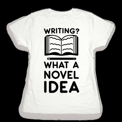 Writing? What a Novel Idea Womens T-Shirt