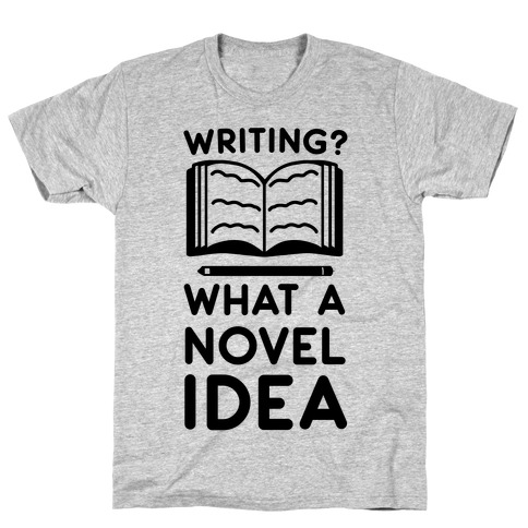 Writing? What a Novel Idea T-Shirt
