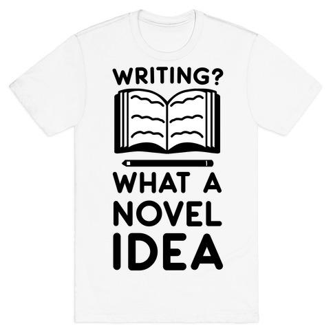 Writing? What a Novel Idea T-Shirt
