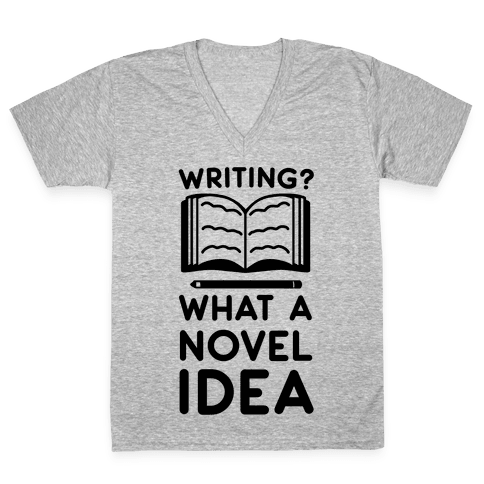 Writing? What a Novel Idea V-Neck Tee Shirt