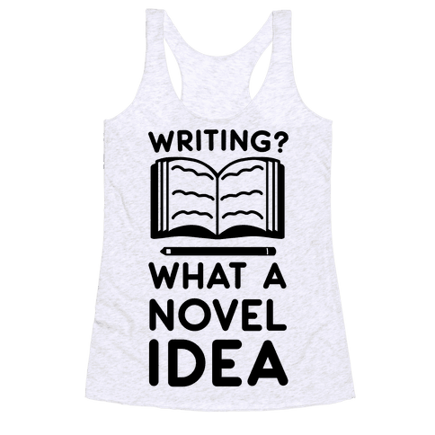 Writing? What a Novel Idea Racerback Tank Top