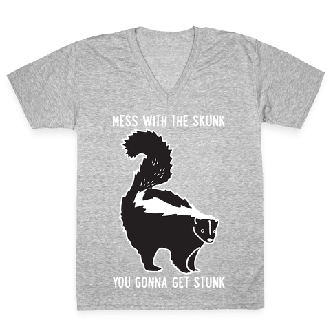 Mess With The Skunk You Gonna Get Stunk V-Neck Tee Shirt