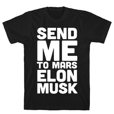 Send Me To Mars Elon Musk Mens T-Shirt