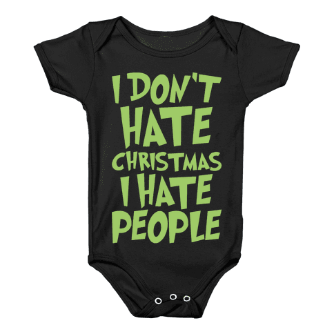 I Don't Hate Christmas I Hate People Parody White Print Baby Onesy