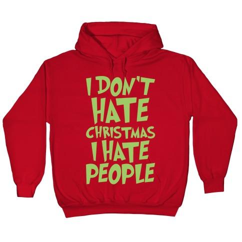 I Hate Christmas.I Don T Hate Christmas I Hate People Parody White Print Hoodie Lookhuman