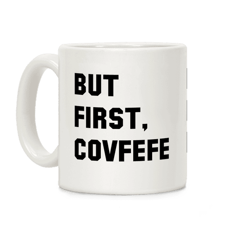 But first Covfefe Coffee Mug