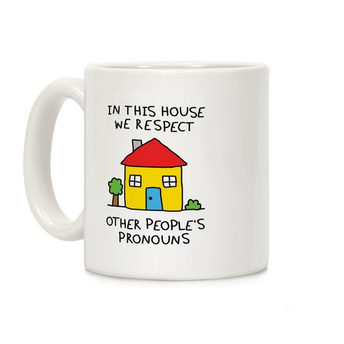 In This House We Respect Other People's Pronouns Coffee Mug