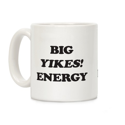Big Yikes! Energy Coffee Mug