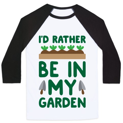I'd Rather Be In My Garden Baseball Tee