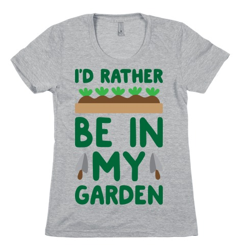 I'd Rather Be In My Garden Womens T-Shirt