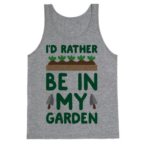 I'd Rather Be In My Garden Tank Top