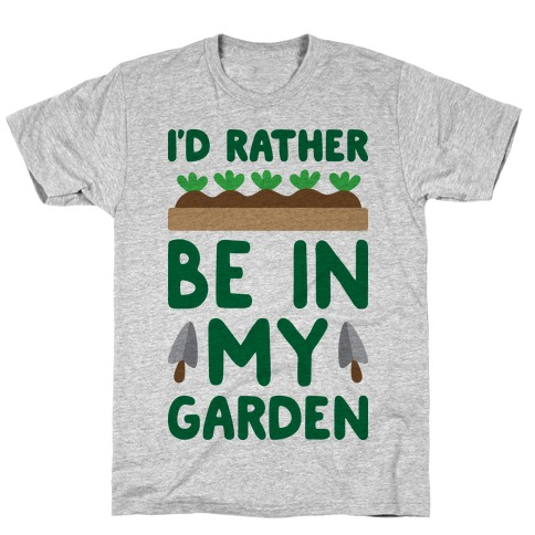 I'd Rather Be In My Garden T-Shirt
