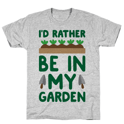 I'd Rather Be In My Garden Mens T-Shirt