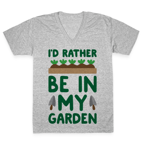 I'd Rather Be In My Garden V-Neck Tee Shirt