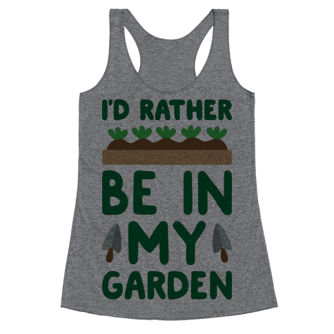 I'd Rather Be In My Garden Racerback Tank Top