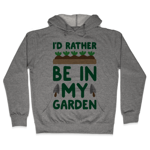 I'd Rather Be In My Garden Hooded Sweatshirt