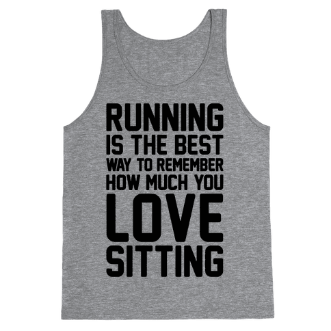 Running Is The Best Way To Remember How Much You Love Sitting Tank Top