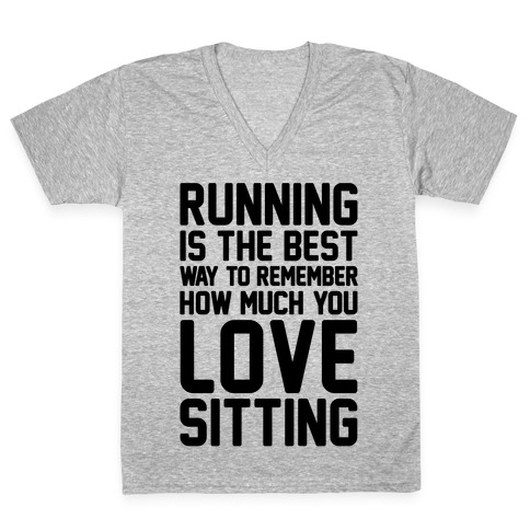 Running Is The Best Way To Remember How Much You Love Sitting V-Neck Tee Shirt