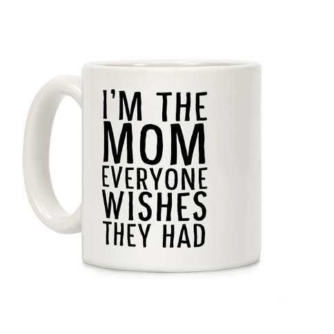 I'm The Mom Everyone Wishes They Had Coffee Mug