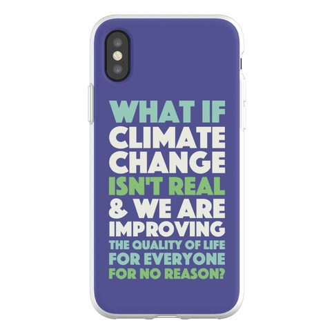 What If Climate Change Isn't Real Phone Flexi-Case