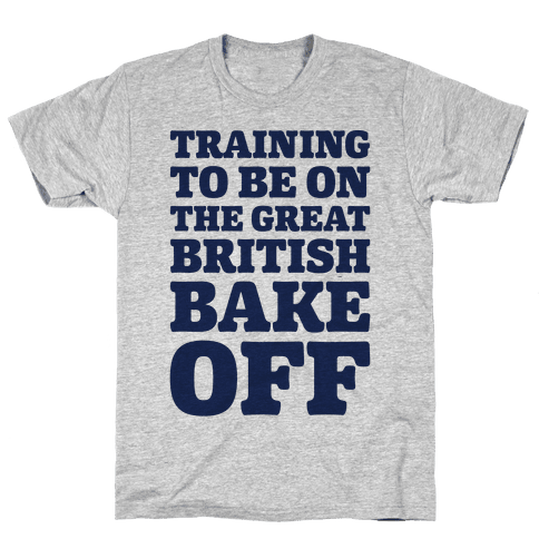 Training To Be On The Great British Bake Off  Mens T-Shirt
