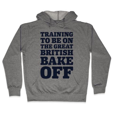 Training To Be On The Great British Bake Off  Hooded Sweatshirt