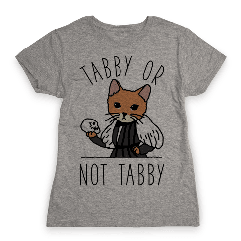 Tabby Or Not Tabby Womens T-Shirt
