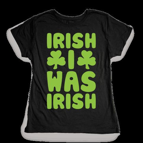 Irish I Was Irish White Print  Womens T-Shirt