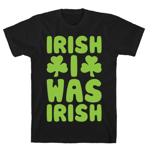 Irish I Was Irish White Print  Mens T-Shirt