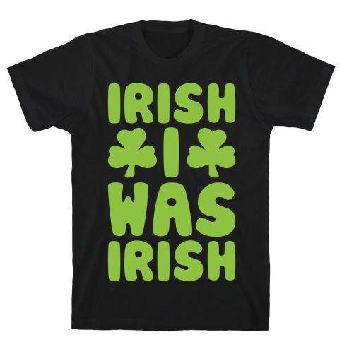 Irish I Was Irish White Print T-Shirt
