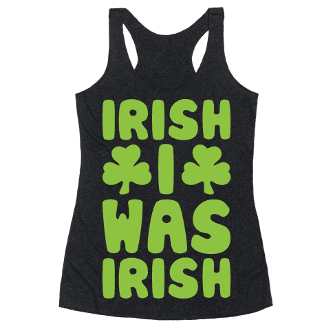 Irish I Was Irish White Print  Racerback Tank Top