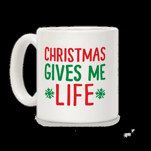 Christmas Gives Me Life Coffee Mug