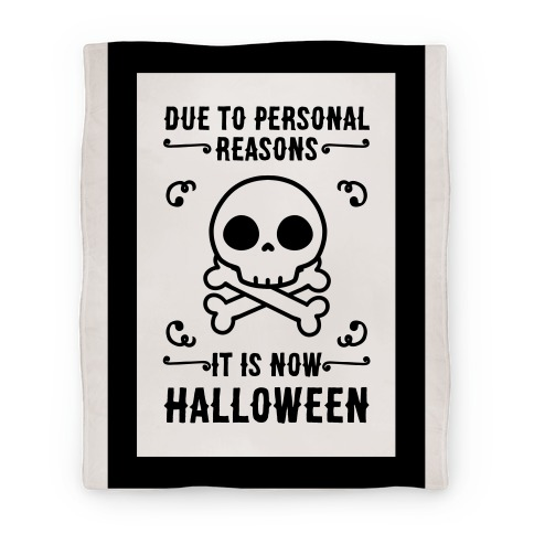 Due To Personal Reasons It Is Now Halloween Skull (Black Text) Blanket