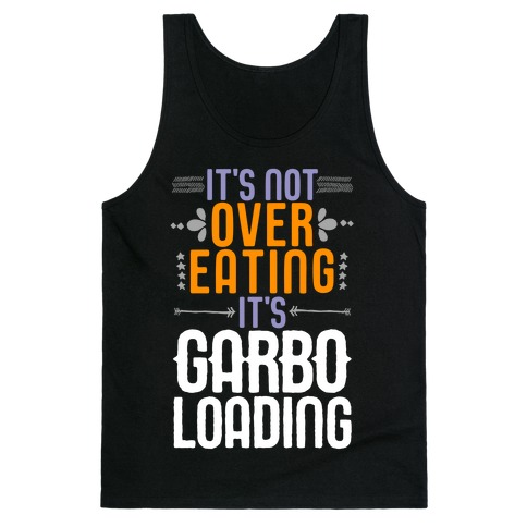 It's Not Overeating, It's Garboloading Tank Top