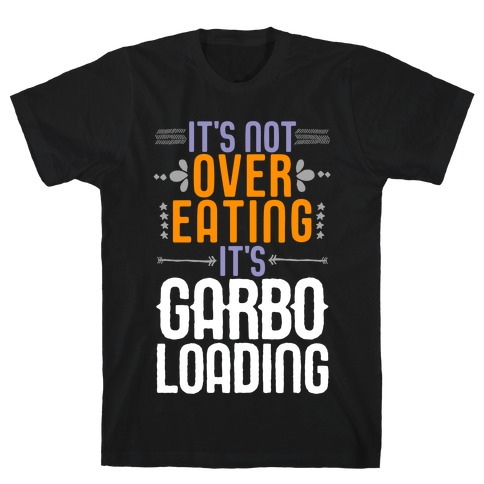 It's Not Overeating, It's Garboloading T-Shirt