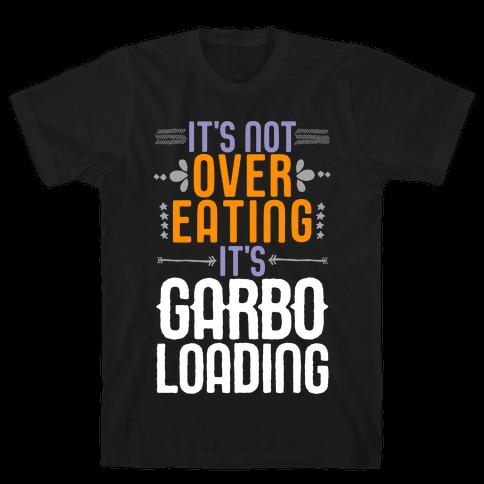 It's Not Overeating, It's Garboloading Mens/Unisex T-Shirt
