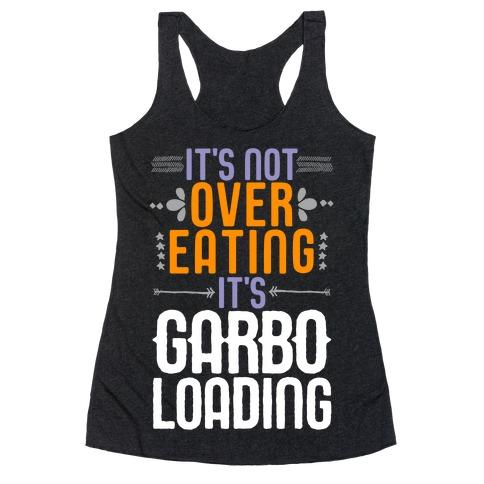It's Not Overeating, It's Garboloading Racerback Tank Top