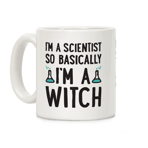 I'm A Scientist So Basically I'm A Witch Coffee Mug