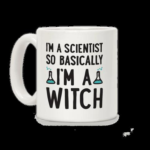 I'm A Scientist So Basically I'm A Witch Coffee Mug