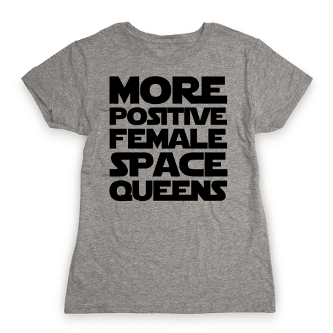 More Positive Female Space Queens  Womens T-Shirt