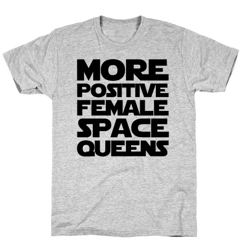 More Positive Female Space Queens T-Shirt