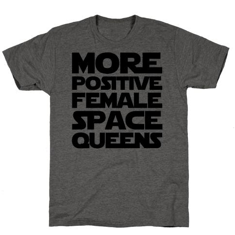 More Positive Female Space Queens  Mens T-Shirt